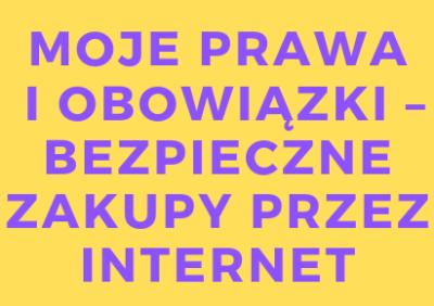 Moje prawa i obowiązki – bezpieczne zakupy przez internet