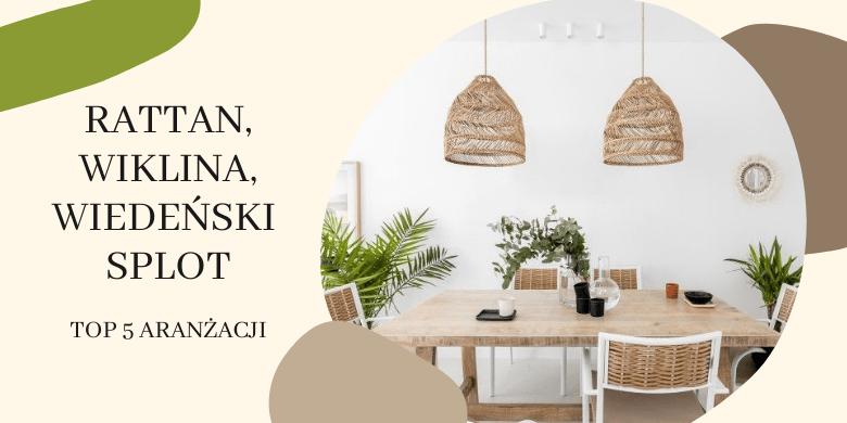 Aranżacje z rattanem i wikliną - splot wiedeński i plecionki - TOP 5