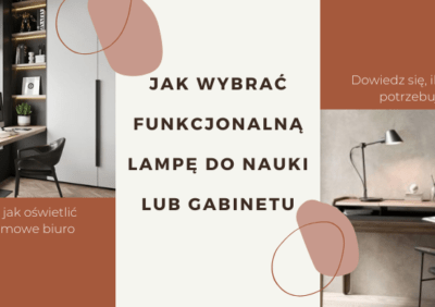 Jak wybrać funkcjonalną lampę do nauki lub gabinetu