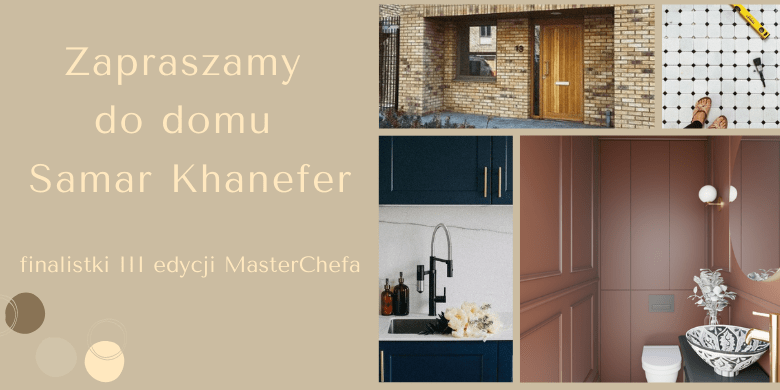 Zapraszamy do domu Samar Khanefer, finalistki III edycji MasterChefa