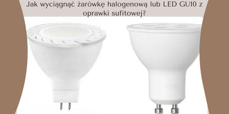 Jak wyciągnąć żarówkę halogenową lub LED GU10 z oprawki sufitowej?