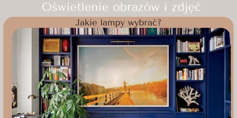 Oświetlenie obrazów i zdjęć - jakie lampy wybrać?