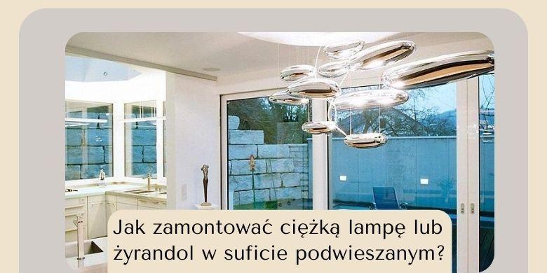 Jak zamontować ciężką lampę lub żyrandol w suficie podwieszanym?