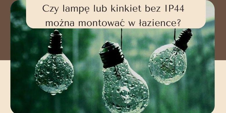 Czy lampę lub kinkiet bez IP44 można montować w łazience?