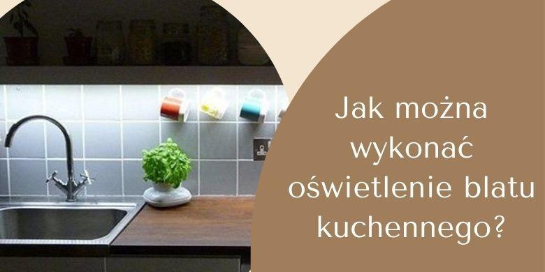 Jak można wykonać oświetlenie blatu kuchennego?
