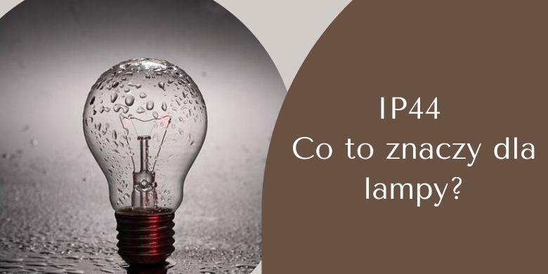 IP44 – co to znaczy dla lampy?