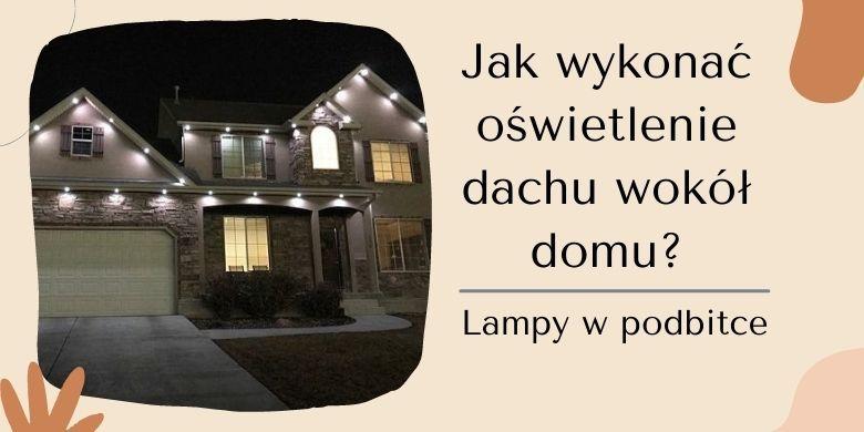 Jak wykonać oświetlenie dachu wokół domu – lampy w podbitce