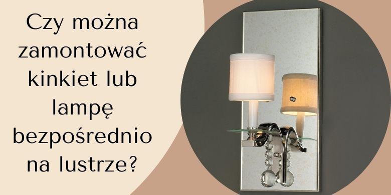 Czy można zamontować kinkiet lub lampę bezpośrednio na lustrze?