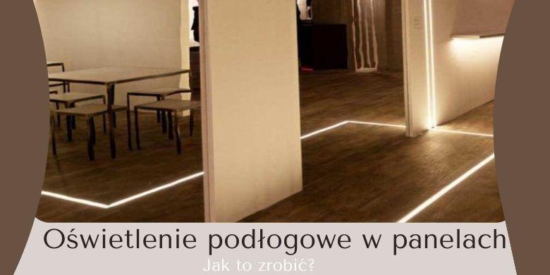 Oświetlenie podłogowe w panelach. Jak to zrobić?
