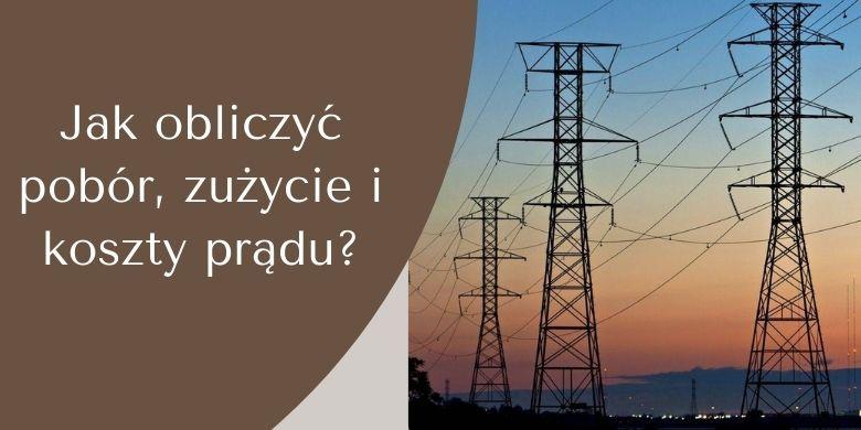 Jak obliczyć pobór, zużycie i koszty prądu?