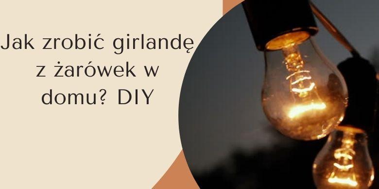 Jak zrobić girlandę z żarówek w domu? DIY